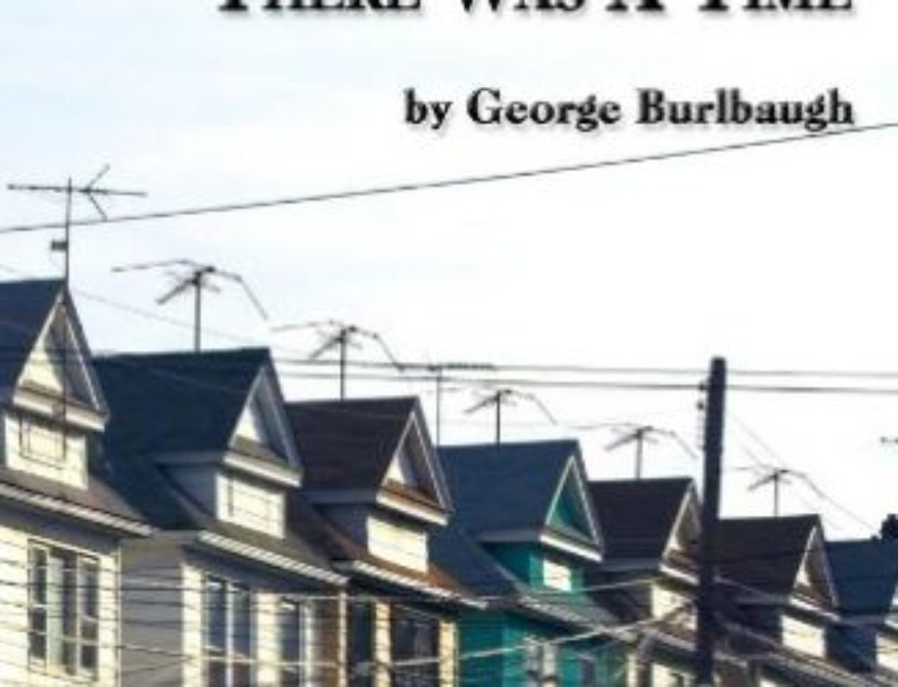 There Was A Time by George Burlbaugh