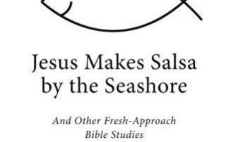 Jesus Makes Salsa by the Seashore: And Other Fresh-Approach Bible Studies by Troy Dungan