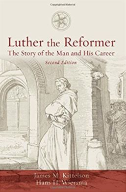 Luther the Reformer: The Story of the Man and His Career, Second Edition by James Kittleson and Hans Wiersma