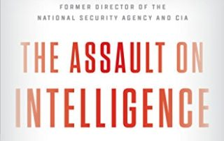 The Assault on Intelligence: American National Security in an Age of Lies by Michael V. Hayden - Available from Amazon.com